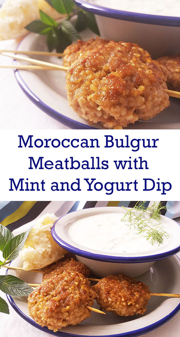 Moroccan Bulgur Meatballs with Mint and Yogurt Dip : exotic but oddly familiar !