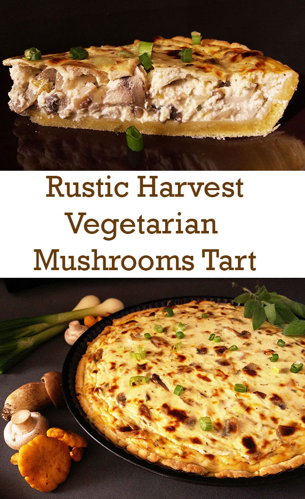 Rustic Harvest Vegetarian Mushrooms Tart : releasing the flavours of fertile forests …